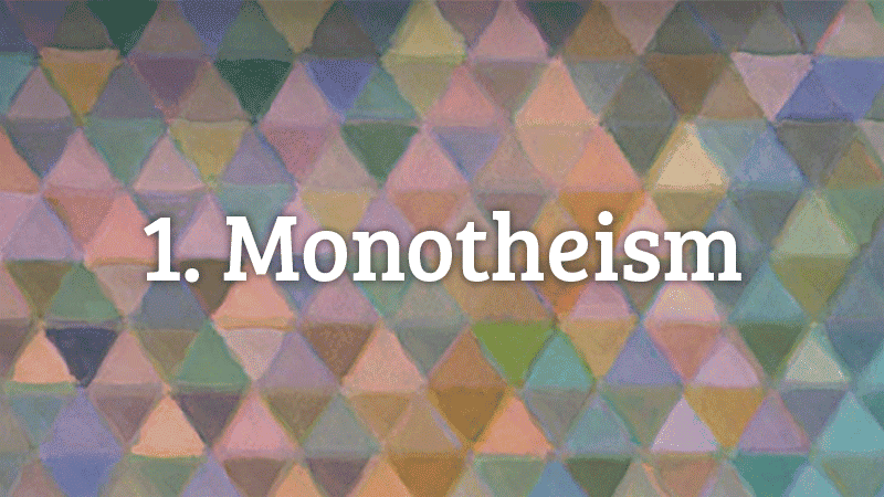 1. Monotheism