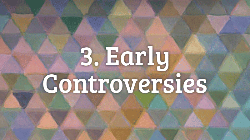3. Early Controversies
