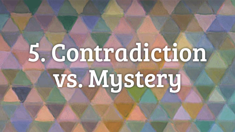 5. Contradiction vs. Mystery