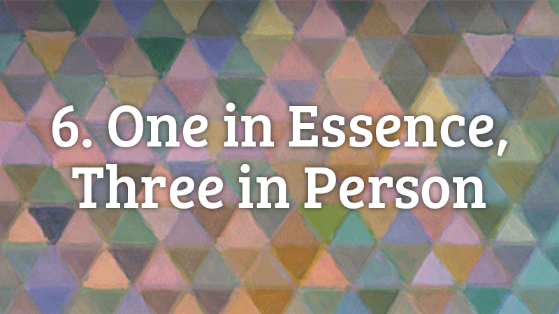 6. One in Essence, Three in Person