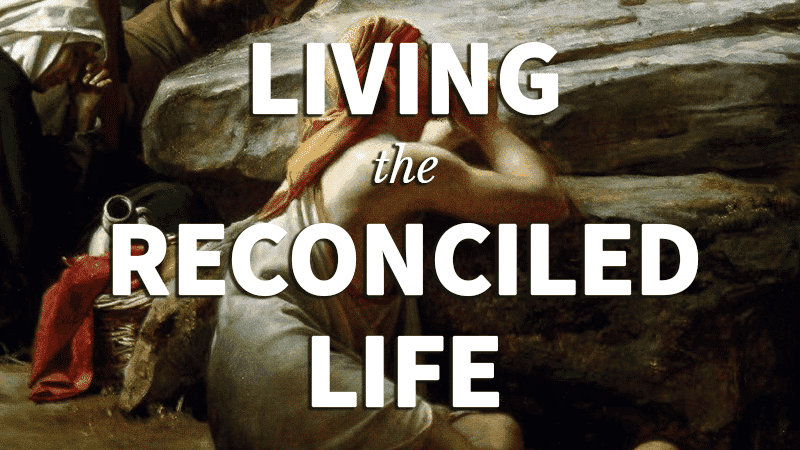 5. Living the Reconciled Life