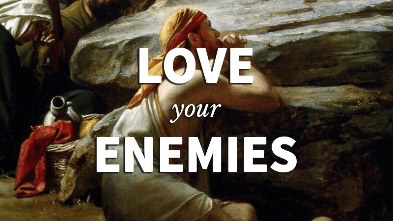 6. Love Your Enemies