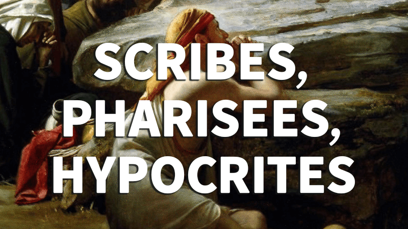 7. Scribes, Pharisees, Hypocrites