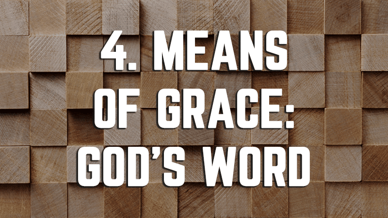4. Means of Grace: God's Word