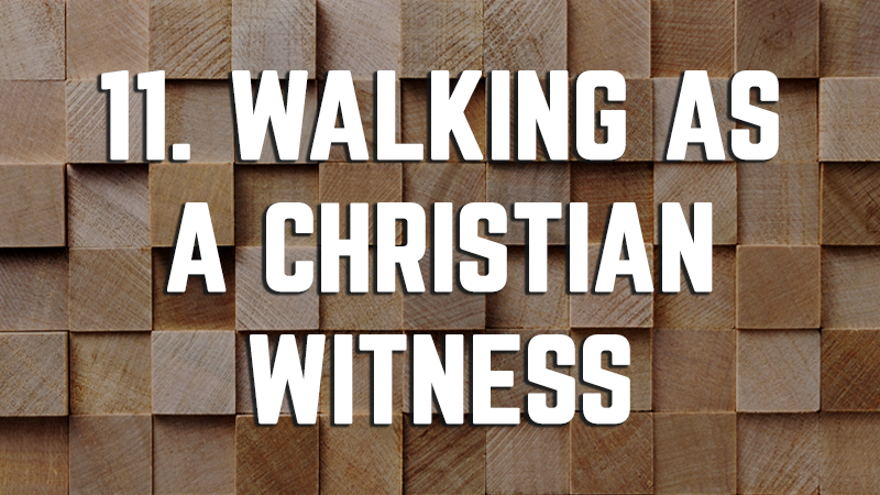 11. Walking as a Christian Witness
