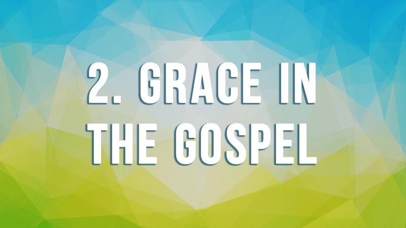2. Grace in the Gospel