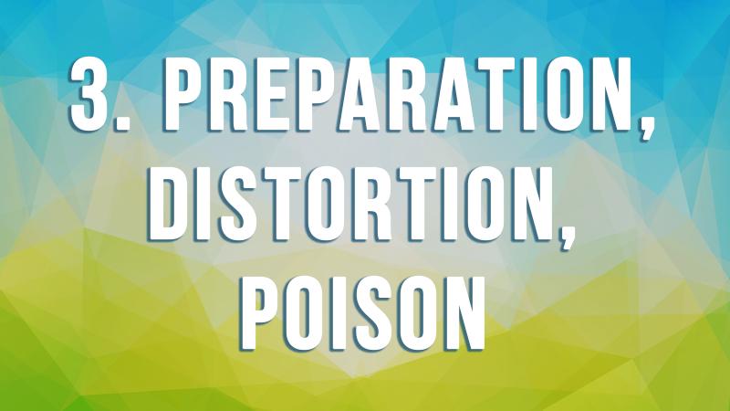 3. Preparation, Distortion, Poison