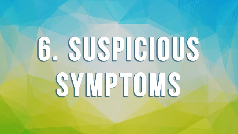6. Suspicious Symptoms