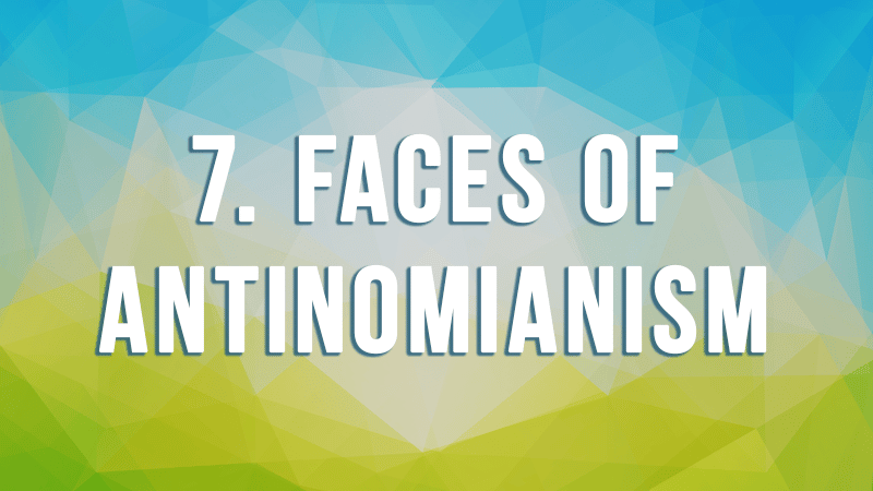 7. Faces of Antinomianism