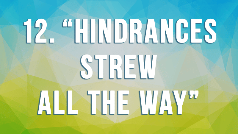 "12. ""Hindrances Strew All the Way"""